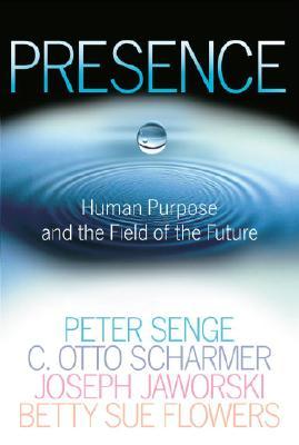 Presence By Senge, Peter M./ Scharmer, C. Otto/ Jaworski, Joseph/ Flowers, Betty S.